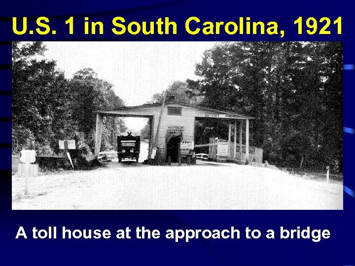 U. S. 1 in South Carolina, 1921 A toll house at the approach to