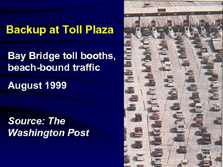Backup at Toll Plaza Bay Bridge toll booths, beach-bound traffic August 1999 Source: The