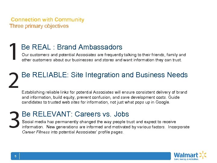 Connection with Community Three primary objectives Be REAL : Brand Ambassadors Our customers and