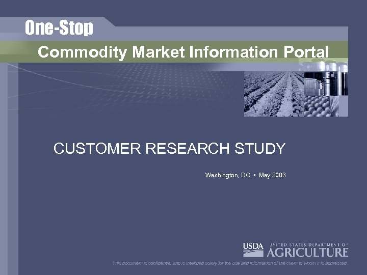 One-Stop Commodity Market Information Portal CUSTOMER RESEARCH STUDY Washington, DC • May 2003 This