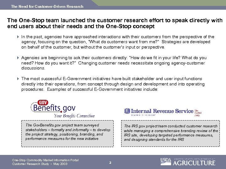 The Need for Customer-Driven Research The One-Stop team launched the customer research effort to