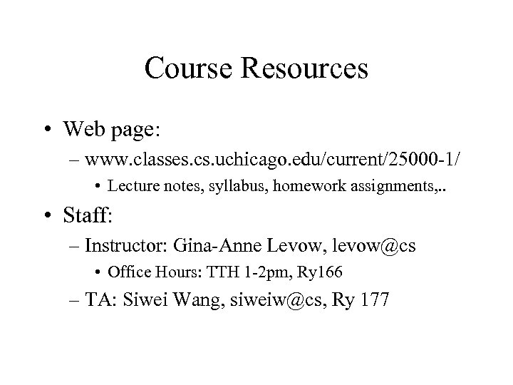 Course Resources • Web page: – www. classes. cs. uchicago. edu/current/25000 -1/ • Lecture
