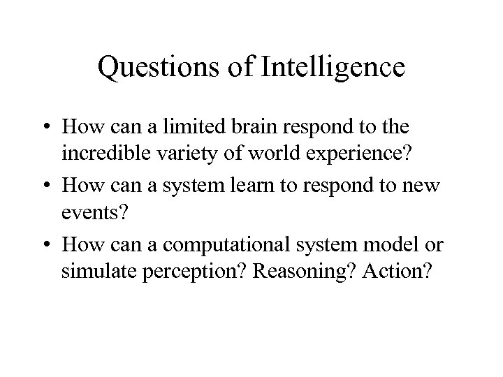 Questions of Intelligence • How can a limited brain respond to the incredible variety