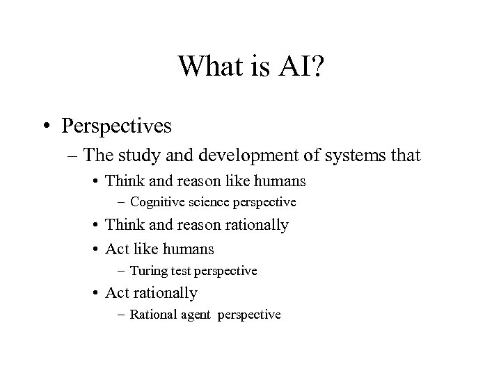 What is AI? • Perspectives – The study and development of systems that •