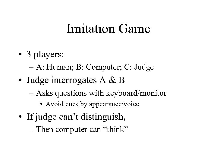 Imitation Game • 3 players: – A: Human; B: Computer; C: Judge • Judge