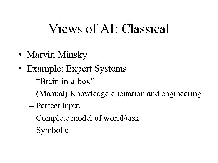 "Views of AI: Classical • Marvin Minsky • Example: Expert Systems – ""Brain-in-a-box"" –"