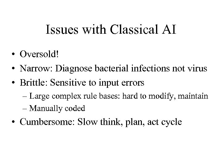 Issues with Classical AI • Oversold! • Narrow: Diagnose bacterial infections not virus •