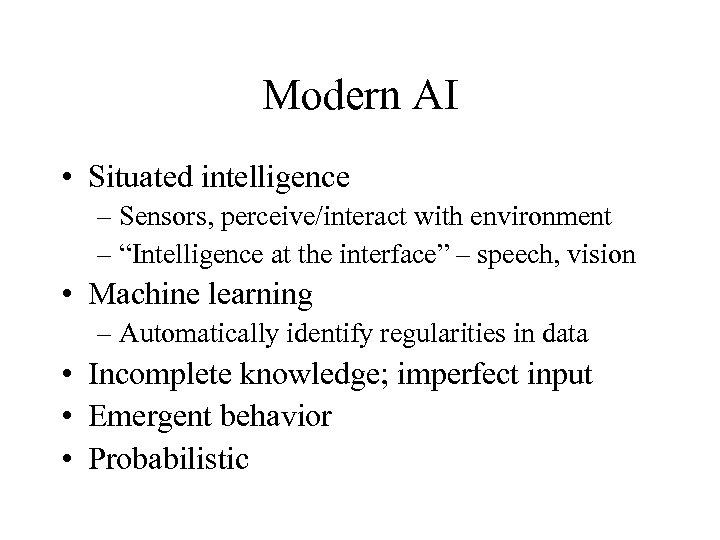 "Modern AI • Situated intelligence – Sensors, perceive/interact with environment – ""Intelligence at the"