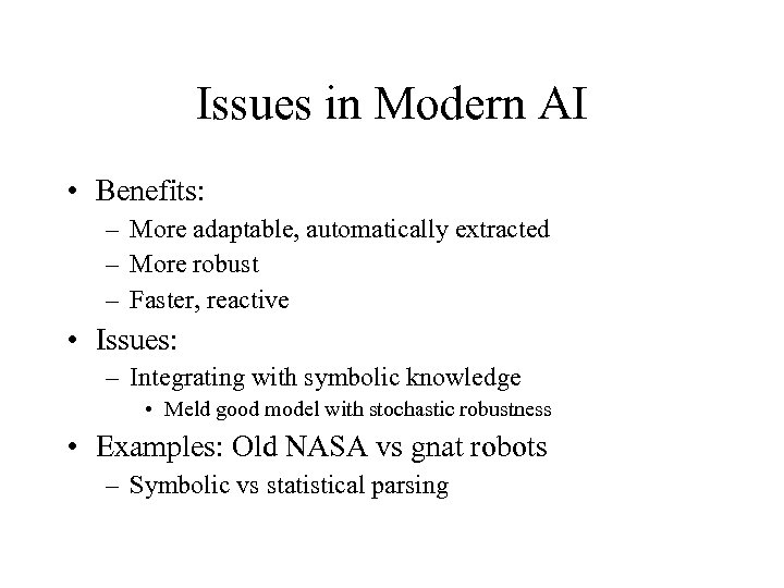 Issues in Modern AI • Benefits: – More adaptable, automatically extracted – More robust