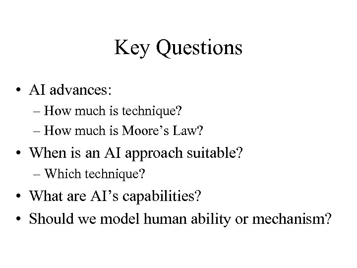 Key Questions • AI advances: – How much is technique? – How much is