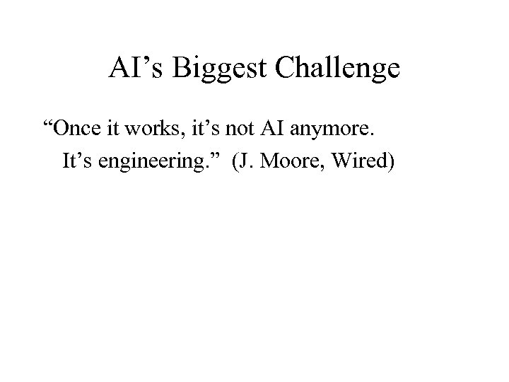 "AI's Biggest Challenge ""Once it works, it's not AI anymore. It's engineering. "" (J."
