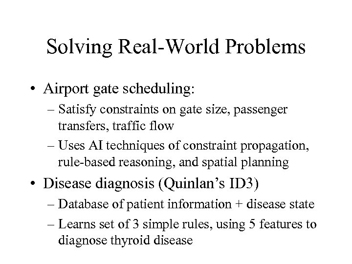 Solving Real-World Problems • Airport gate scheduling: – Satisfy constraints on gate size, passenger