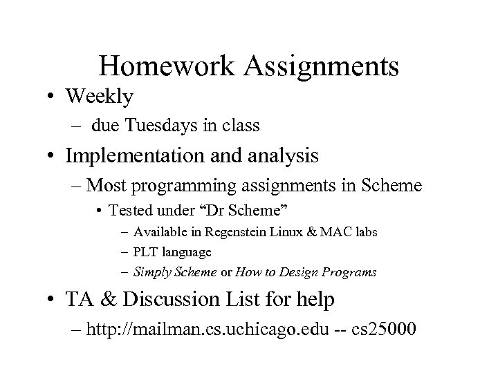 Homework Assignments • Weekly – due Tuesdays in class • Implementation and analysis –