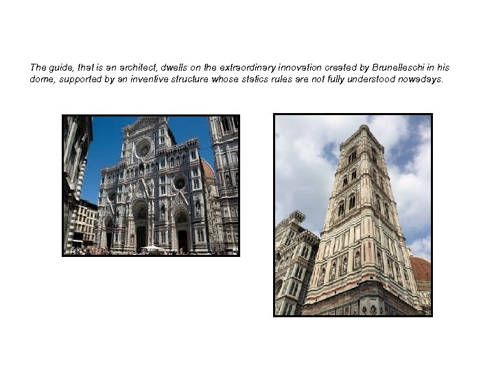 The guide, that is an architect, dwells on the extraordinary innovation created by Brunelleschi