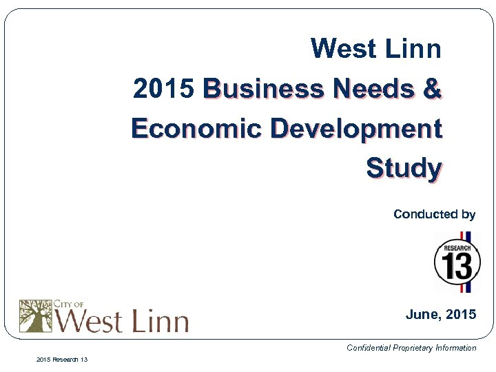 West Linn 2015 Business Needs & Economic Development Study Conducted by June, 2015 Confidential