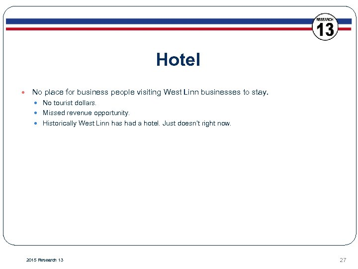 Hotel No place for business people visiting West Linn businesses to stay. No tourist