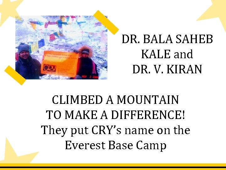 DR. BALA SAHEB KALE and DR. V. KIRAN CLIMBED A MOUNTAIN TO MAKE A