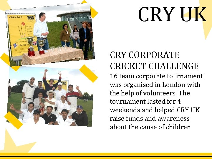CRY UK CRY CORPORATE CRICKET CHALLENGE 16 team corporate tournament was organised in London