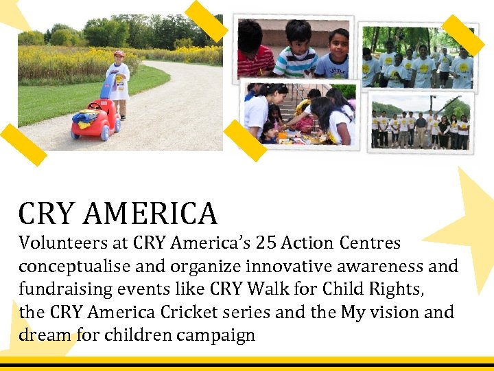 CRY AMERICA Volunteers at CRY America's 25 Action Centres conceptualise and organize innovative awareness