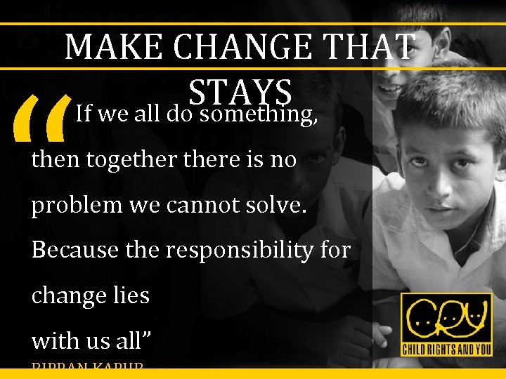 """MAKE CHANGE THAT STAYS If we all do something, """" then togethere is no"""