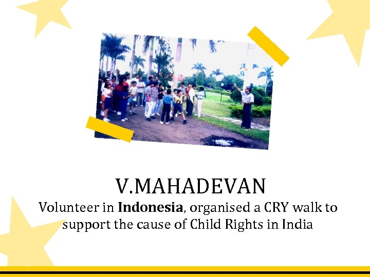 V. MAHADEVAN Volunteer in Indonesia, organised a CRY walk to support the cause of