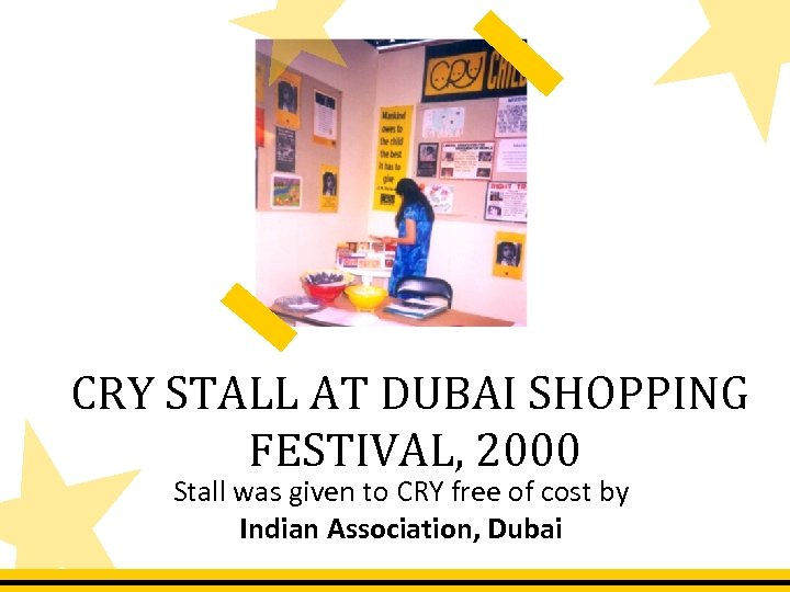 CRY STALL AT DUBAI SHOPPING FESTIVAL, 2000 Stall was given to CRY free of