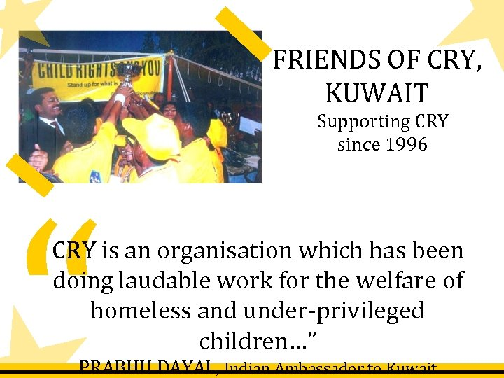 FRIENDS OF CRY, KUWAIT Supporting CRY since 1996 CRY is an organisation which has