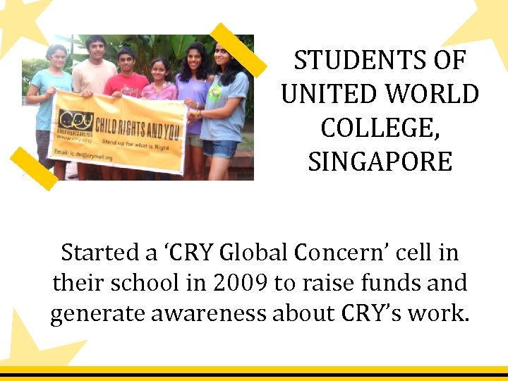 STUDENTS OF UNITED WORLD COLLEGE, SINGAPORE Started a 'CRY Global Concern' cell in their