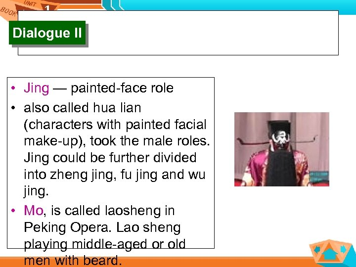 1 1 Dialogue II • Jing — painted-face role • also called hua lian