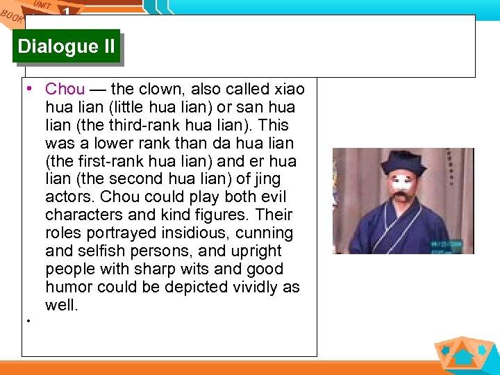 1 1 Dialogue II • Chou — the clown, also called xiao hua lian