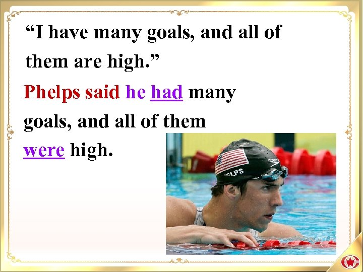 """I have many goals, and all of them are high. "" Phelps said he"
