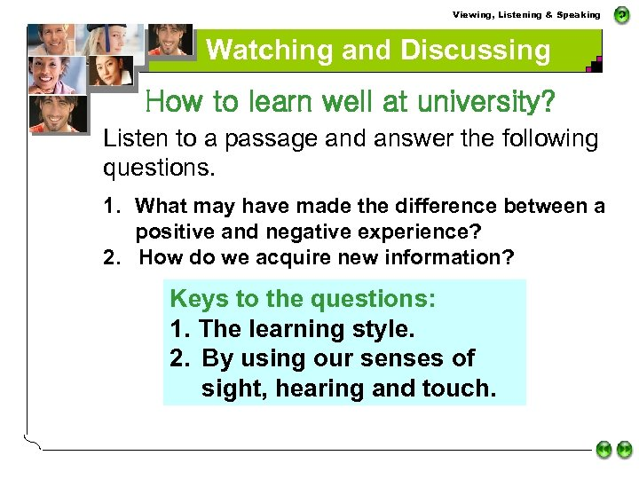 Viewing, Listening & Speaking Watching and Discussing How to learn well at university? Listen