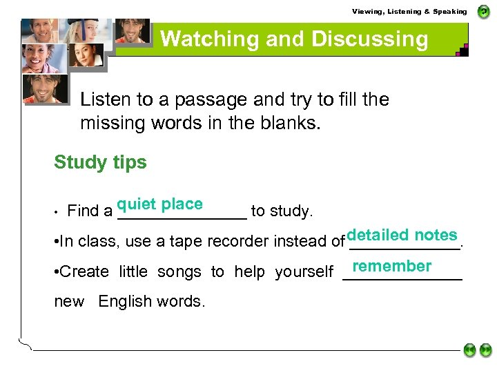 Viewing, Listening & Speaking Watching and Discussing Listen to a passage and try to