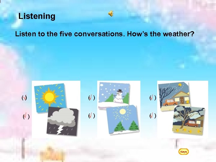 Listening Listen to the five conversations. How's the weather? ( ) √ √ (