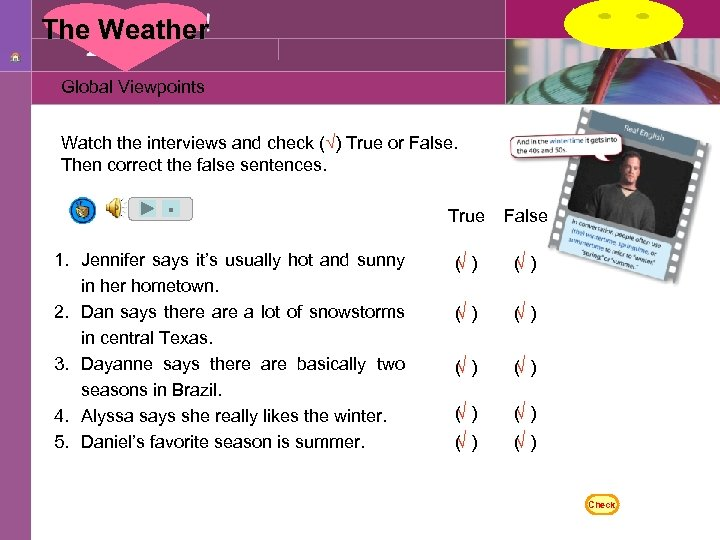 The Weather Global Viewpoints Watch the interviews and check (√) True or False. Then