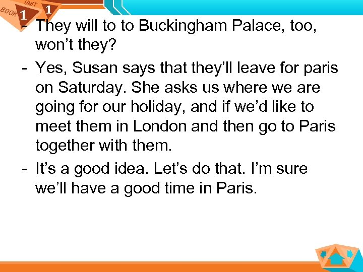 1 1 - They will to to Buckingham Palace, too, won't they? - Yes,