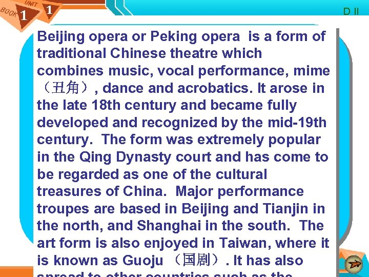 1 1 Beijing opera or Peking opera is a form of traditional Chinese theatre
