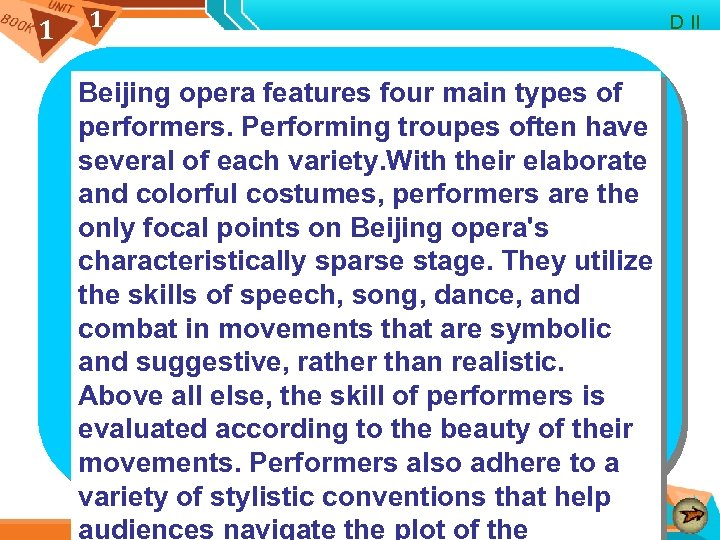 1 1 Beijing opera features four main types of performers. Performing troupes often have