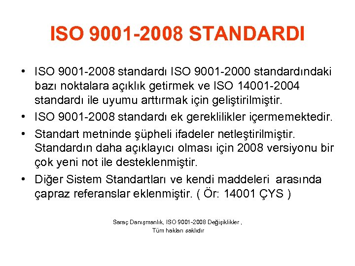 ISO 9001 -2008 STANDARDI • ISO 9001 -2008 standardı ISO 9001 -2000 standardındaki bazı