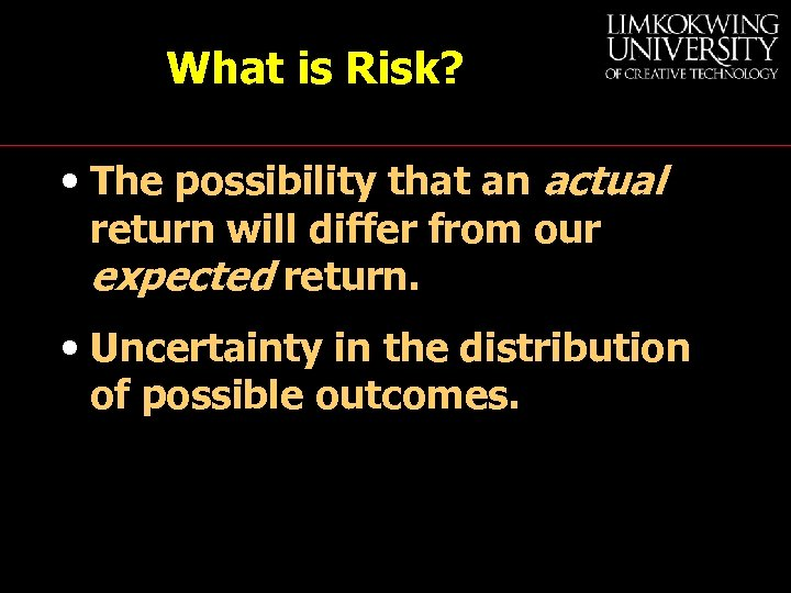 What is Risk? • The possibility that an actual return will differ from our