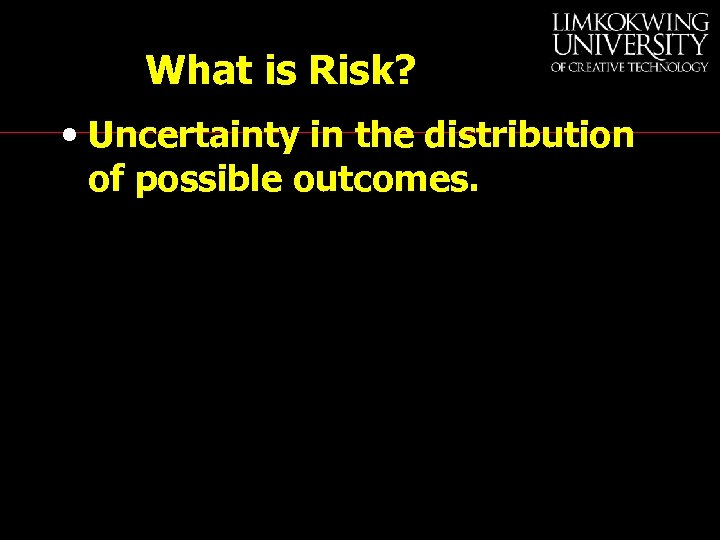 What is Risk? • Uncertainty in the distribution of possible outcomes.
