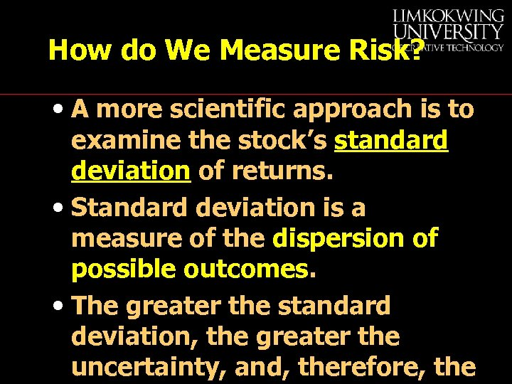 How do We Measure Risk? • A more scientific approach is to examine the