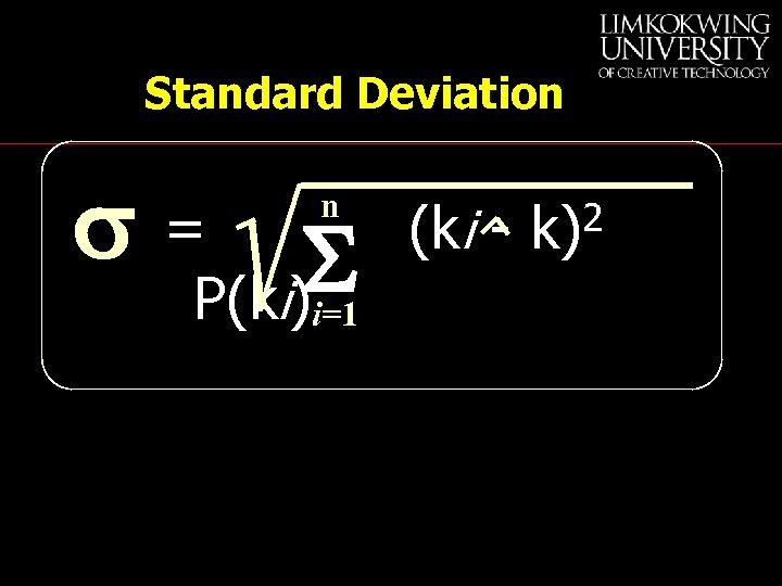 Standard Deviation s= S P(ki) n i=1 (ki - 2 k)