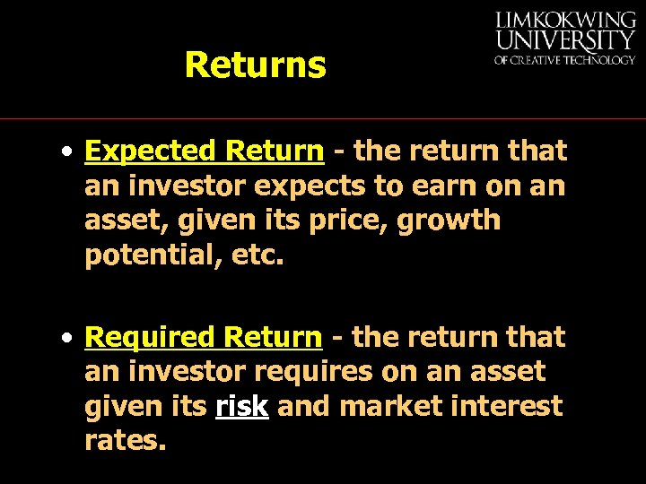 Returns • Expected Return - the return that an investor expects to earn on