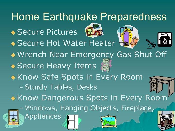 Home Earthquake Preparedness u Secure Pictures u Secure Hot Water Heater u Wrench Near