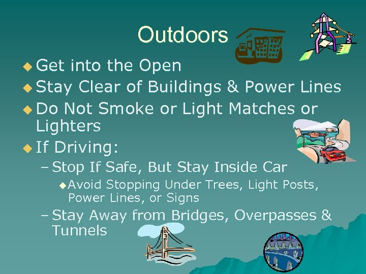 Outdoors u Get into the Open u Stay Clear of Buildings & Power Lines