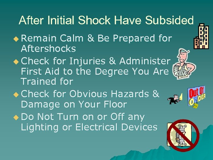 After Initial Shock Have Subsided u Remain Calm & Be Prepared for Aftershocks u
