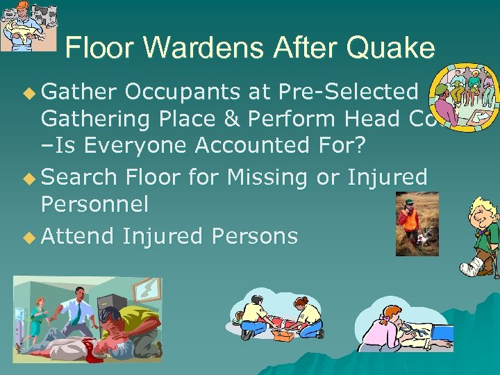 Floor Wardens After Quake u Gather Occupants at Pre-Selected Gathering Place & Perform Head