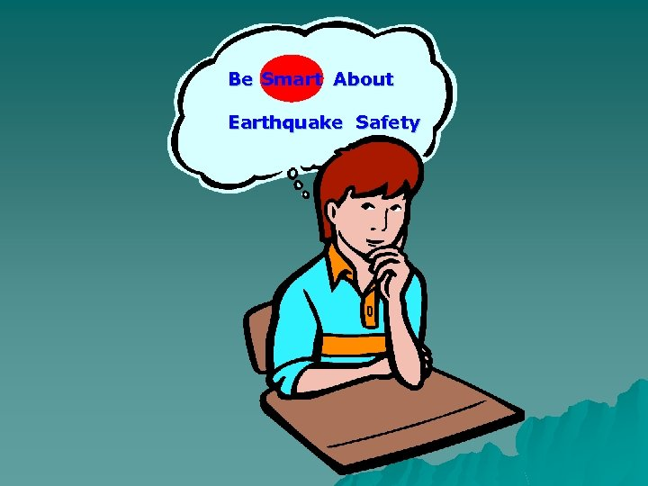 Be Smart About Earthquake Safety