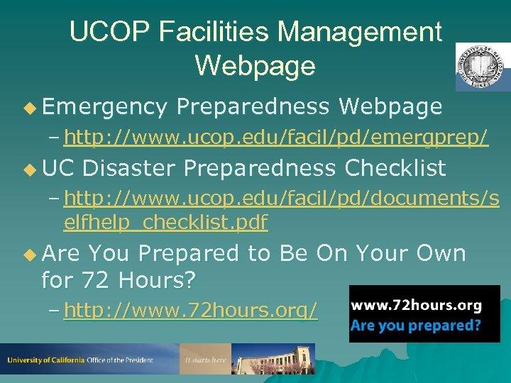UCOP Facilities Management Webpage u Emergency Preparedness Webpage – http: //www. ucop. edu/facil/pd/emergprep/ u